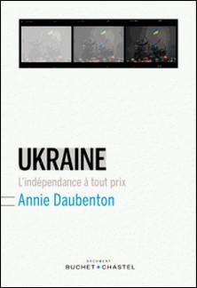 Ukraine - L'indépendance à tout prix-Annie Daubenton
