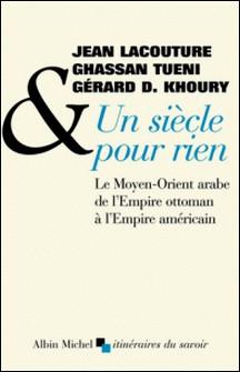 Un siècle pour rien - Le Moyen-Orient arabe de l'Empire ottoman à l'Empire américain-Jean Lacouture , Ghassan Tuéni , Gérard D. Khoury