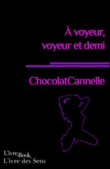 A voyeur, voyeur et demi-Chocolatcannelle Chocolatcannelle