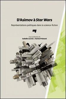 D'Asimov à Star Wars - Représentations politiques dans la science-fiction-Isabelle Lacroix , Karine Prémont