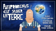 ANTIPROBLEMUS VEUT SAUVER LA TERRE-Patrice Quélard , Romain Egea