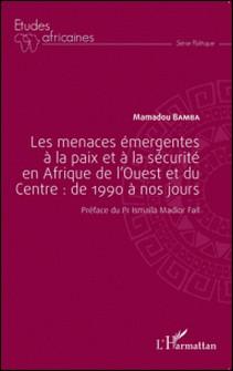 Les menaces émergentes à la paix et à la sécurité en Afrique de l'Ouest et du Centre : de 1990 à nos jours-Mamadou Bamba