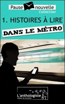 Histoires à lire dans le métro - 10 nouvelles, 10 auteurs - Pause-nouvelle t1-Emmanuelle Cart-Tanneur , Stéphane Chamak , Fabien Pesty , Christian Goubard , Aurélien Poilleaux