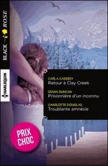 Retour à Clay Creek - Prisonnière d'un inconnu - Troublante amnésie - (promotion)-Carla Cassidy , Diana Duncan