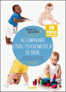 Accompagner l'éveil psychomoteur de bébé - Le bien-être du tout-petit de la naissance à la marche-Lise Herzog , Pascale Pavy , Cyrielle Rault