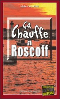 Ça chauffe à Roscoff - Une intrigue à couper le souffle-Alain Couprie