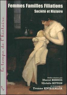 Femmes, familles, filiation - Société et histoire, Etudes réunies en hommage à Yvonne Knibiehler-Marcel Bernos , Michèle Bitton