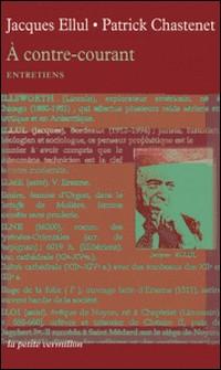 A contre-courant - Entretiens-Jacques Ellul , Patrick Chastenet