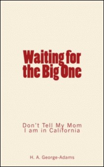 Waiting for the Big One - Don't Tell my Mom I am in California-H. A. George-Adams