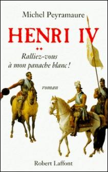Henri IV Tome 2-Michel Peyramaure