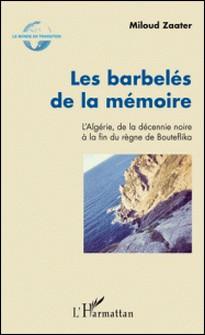 Les barbelés de la mémoire - L'Algérie, de la décennie noire à la fin du règne de Bouteflika-Miloud Zaater
