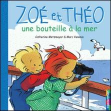 Zoé et Théo, une bouteille à la mer-Catherine Metzmeyer , Marc Vanenis
