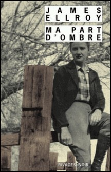 Ma part d'ombre - Mémoire sur un crime de L.A.-James Ellroy