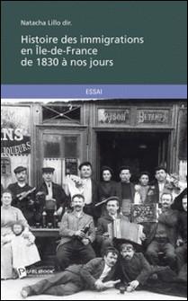 Histoire des immigrations en Ile-de-France de 1830 à nos jours-Natacha Lillo