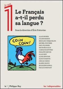 Le Français a-t-il perdu sa langue ? - Regards croisés sur la langue française : évolutions et débats-Eric Fottorino