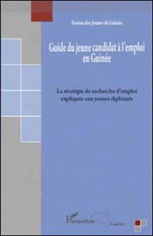 Guide du jeune candidat à l'emploi en Guinée - La stratégie de recherche d'emploi expliquée aux jeunes diplômés-Forum des jeunes de Guinée