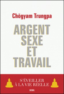Argent, sexe et travail - S'éveiller à la vie réelle-Chögyam Trungpa