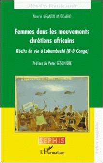 Femmes dans les mouvements chrétiens africains - Récits de vie à Lubumbashi (R-D Congo)-Marcel Ngandu Mutombo