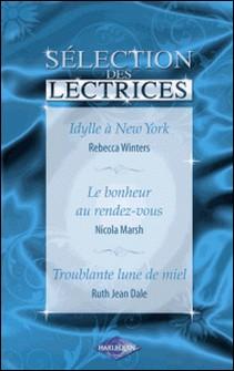 Idylle à New-York - Le bonheur au rendez-vous - Troublante lune de miel (Harlequin)-Rebecca Winters , Nicola Marsh , Ruth Jean Dale