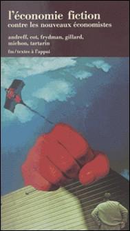 L'Économie-fiction - Contre les nouveaux économistes-Collectif