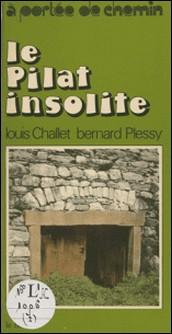 Le Pilat insolite-Louis Challet , Bernard Plessy