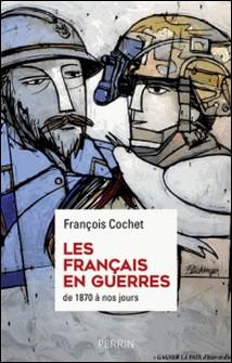 Les Français en guerres - Des hommes, des discours, des combats. De 1870 à nos jours-François Cochet
