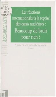Les Réactions internationales à la reprise des essais nucléaires : beaucoup de bruit pour rien ? - Rapport d'information-Assemblée nationale , Aymeri de Montesquiou