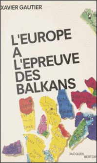 L'Europe à l'épreuve des Balkans-Xavier Gautier