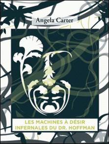 Les Machines à désir infernales du Docteur Hoffman-Angela Carter , Maxime Berrée
