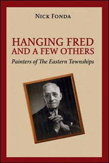 Hanging Fred and a Few Others - Painters of the Eastern Townships-Nick Fonda