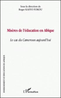 Misères de l'éducation en Afrique - Le cas du Cameroun aujourd'hui-Roger Kaffo Fokou
