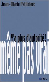 Y'a plus d'autorité !-Jean-Marie Petitclerc