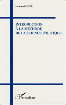 Introduction à la méthode de la science politique-François Dieu