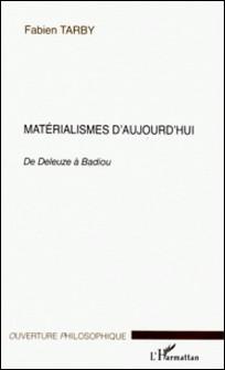 Matérialismes d'aujourd'hui : de Deleuze à Badiou-Fabien Tarby