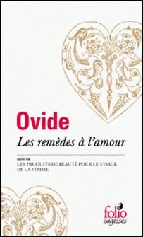 Les remèdes à l'amour - Suivi de Les produits de beauté pour le visage de la femme-Ovide