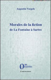 Morales de la fiction, de La Fontaine à Sartre-Augustin Voegele