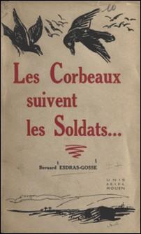 Les corbeaux suivent les soldats-Bernard Esdras-Gosse
