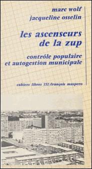 Les Ascenseurs de la ZUP: [zone à urbaniser en priorité]: - Contrôle populaire et autogestion communale, l'expérience municipale de Mons-en-Bareul-Osselin , Wolf