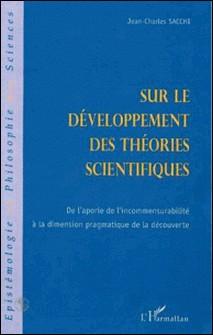 SUR LE DEVELOPPEMENT DES THEORIES SCIENTIFIQUES. De l'aporie de l'incommensurabilité à la dimension pragmatique de la découverte-Jean-Charles Sacchi