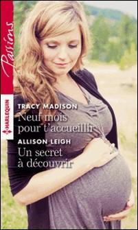 Neuf mois pour t'accueillir - Un secret à découvrir-Madison /allison leigh Tracy , Allison Leigh