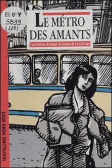 Le métro des amants - Cent lettres d'amour de jeunes de 14 à 24 an-Collectif