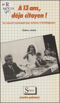 À 13 ans, déjà citoyen ! - Le conseil municipal des enfants de Schiltigheim-Claire Jodry
