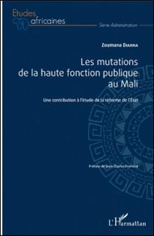 Les mutations de la haute fonction publique au Mali - Une contribution à l'étude de la réforme de l'Etat-Zoumana Diarra