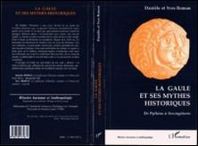 LA GAULE ET SES MYTHES HISTORIQUES. De Pythéas à Vercingétorix-Yves Roman , Danièle Roman