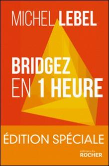 Bridgez en 1 heure - Edition spéciale - Le B.A. BA du standard français-Michel Lebel