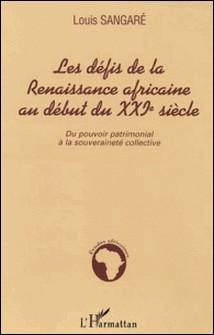 Defis de la rennaissance africaine au debut du XXIe siecle : du pouvoir patrimonial a la souverainete collective-Louis Sangare