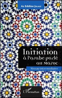 Initiation à l'arabe parlé au Maroc - Niveau intermédiaire-Az Eddine Jalaly