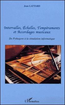 Intervalle, échelles, tempéraments et accordages musicaux - De Pythagore à la simulation informatique-Jean Lattard