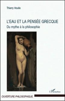 L'eau et la pensée grecque - Du mythe à la philosophie-Thierry Houlle