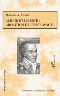 Amour et liberté - Abolition de l'esclavage-Madame A Cashin
